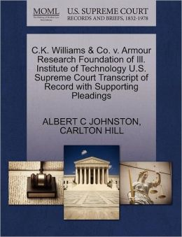 C.K. Williams & Co. V. Armour Research Foundation Of Ill. Institute Of Technology U.S. Supreme Court Transcript Of Record With Supporting Pleadings