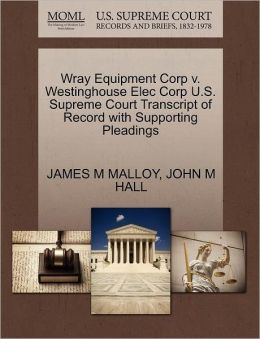 Wray Equipment Corp V. Westinghouse Elec Corp U.S. Supreme Court Transcript Of Record With Supporting Pleadings