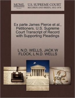 Ex Parte James Pierce Et Al., Petitioners. U.S. Supreme Court Transcript Of Record With Supporting Pleadings