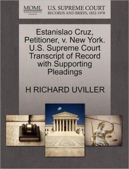 Estanislao Cruz, Petitioner, V. New York. U.S. Supreme Court Transcript Of Record With Supporting Pleadings