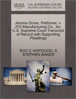 Jerome Gross, Petitioner, V. Jfd Manufacturing Co., Inc. U.S. Supreme Court Transcript Of Record With Supporting Pleadings