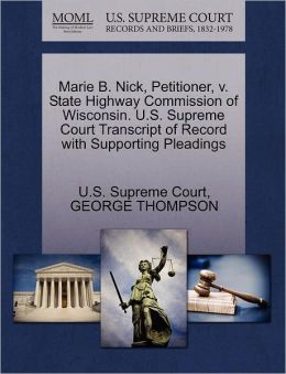 Marie B. Nick, Petitioner, V. State Highway Commission of Wisconsin. U.S. Supreme Court Transcript of Record with Supporting Pleadings