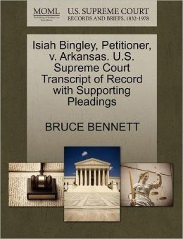 Isiah Bingley, Petitioner, V. Arkansas. U.S. Supreme Court Transcript Of Record With Supporting Pleadings