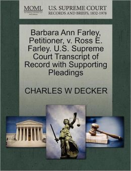 Barbara Ann Farley, Petitioner, V. Ross E. Farley. U.S. Supreme Court Transcript Of Record With Supporting Pleadings