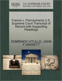 Francis V. Pennsylvania U.S. Supreme Court Transcript Of Record With Supporting Pleadings