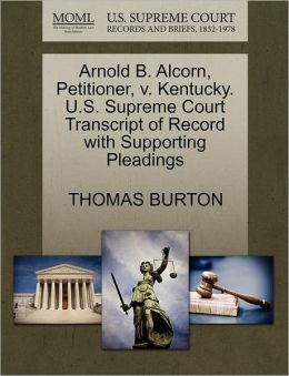 Arnold B. Alcorn, Petitioner, V. Kentucky. U.S. Supreme Court Transcript Of Record With Supporting Pleadings