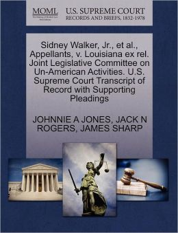 Sidney Walker, Jr., Et Al., Appellants, V. Louisiana Ex Rel. Joint Legislative Committee On Un-American Activities. U.S. Supreme Court Transcript Of Record With Supporting Pleadings