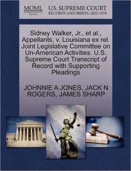 Sidney Walker, Jr., Et Al., Appellants, V. Louisiana Ex Rel. Joint Legislative Committee On Un-American Activities. U.S. Supreme Court Transcript Of Record With Supporting Pleadings