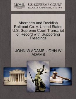 Aberdeen And Rockfish Railroad Co. V. United States U.S. Supreme Court Transcript Of Record With Supporting Pleadings