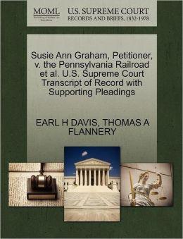 Susie Ann Graham, Petitioner, V. The Pennsylvania Railroad Et Al. U.S. Supreme Court Transcript Of Record With Supporting Pleadings