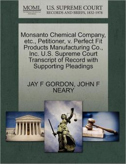 Monsanto Chemical Company, Etc., Petitioner, V. Perfect Fit Products Manufacturing Co., Inc. U.S. Supreme Court Transcript Of Record With Supporting Pleadings