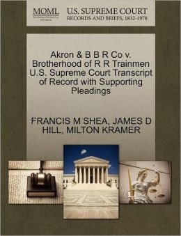 Akron & B B R Co V. Brotherhood Of R R Trainmen U.S. Supreme Court Transcript Of Record With Supporting Pleadings