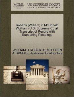Roberts (William) V. Mcdonald (William) U.S. Supreme Court Transcript Of Record With Supporting Pleadings
