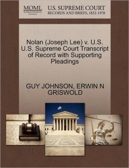 Nolan (Joseph Lee) V. U.S. U.S. Supreme Court Transcript Of Record With Supporting Pleadings
