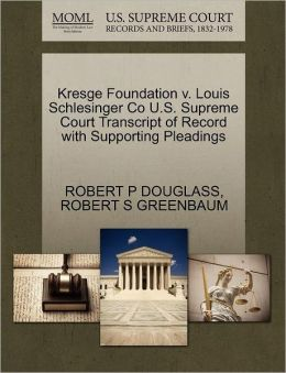 Kresge Foundation V. Louis Schlesinger Co U.S. Supreme Court Transcript Of Record With Supporting Pleadings