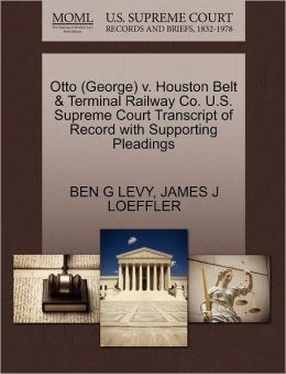 Otto (George) V. Houston Belt & Terminal Railway Co. U.S. Supreme Court Transcript Of Record With Supporting Pleadings