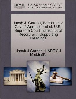 Jacob J. Gordon, Petitioner, V. City Of Worcester Et Al. U.S. Supreme Court Transcript Of Record With Supporting Pleadings