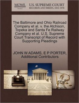 The Baltimore And Ohio Railroad Company Et Al. V. The Atchison, Topeka And Santa Fe Railway Company Et Al. U.S. Supreme Court Transcript Of Record With Supporting Pleadings