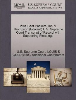 Iowa Beef Packers, Inc. v. Thompson (Edward) U.S. Supreme Court Transcript of Record with Supporting Pleadings