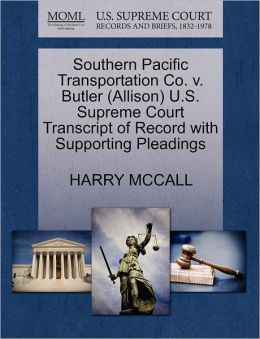 Southern Pacific Transportation Co. V. Butler (Allison) U.S. Supreme Court Transcript Of Record With Supporting Pleadings