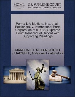 Perma Life Mufflers, Inc., Et Al., Petitioners, V. International Parts Corporation Et Al. U.S. Supreme Court Transcript Of Record With Supporting Pleadings