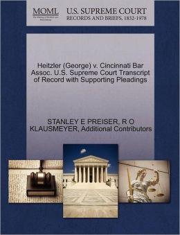 Heitzler (George) V. Cincinnati Bar Assoc. U.S. Supreme Court Transcript Of Record With Supporting Pleadings