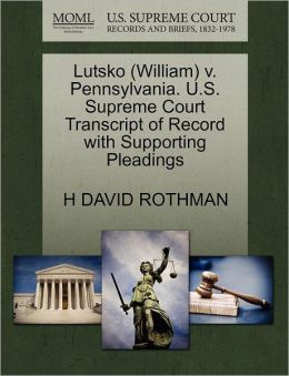 Lutsko (William) V. Pennsylvania. U.S. Supreme Court Transcript Of Record With Supporting Pleadings