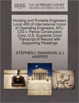Hoisting And Portable Engineers Local 450 Of International Union Of Operating Engineers, Afl-Cio V. Pence Construction Corp. U.S. Supreme Court Transcript Of Record With Supporting Pleadings