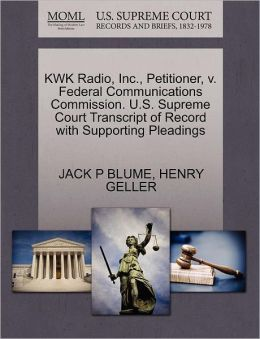 Kwk Radio, Inc., Petitioner, V. Federal Communications Commission. U.S. Supreme Court Transcript Of Record With Supporting Pleadings