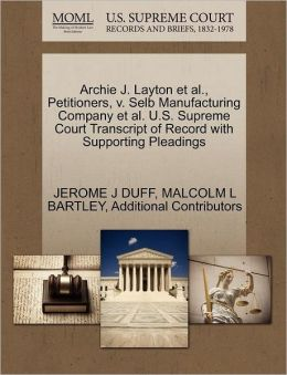 Archie J. Layton Et Al., Petitioners, V. Selb Manufacturing Company Et Al. U.S. Supreme Court Transcript Of Record With Supporting Pleadings