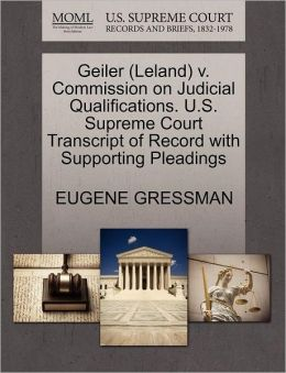 Geiler (Leland) V. Commission On Judicial Qualifications. U.S. Supreme Court Transcript Of Record With Supporting Pleadings