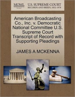 American Broadcasting Co., Inc. V. Democratic National Committee U.S. Supreme Court Transcript Of Record With Supporting Pleadings