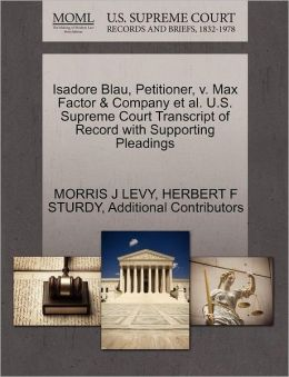 Isadore Blau, Petitioner, V. Max Factor & Company Et Al. U.S. Supreme Court Transcript Of Record With Supporting Pleadings