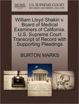 William Lloyd Shakin V. Board Of Medical Examiners Of California. U.S. Supreme Court Transcript Of Record With Supporting Pleadings