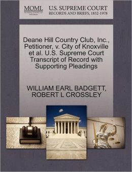 Deane Hill Country Club, Inc., Petitioner, V. City Of Knoxville Et Al. U.S. Supreme Court Transcript Of Record With Supporting Pleadings