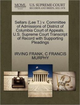 Sellars (Lee T.) V. Committee Of Admissions Of District Of Columbia Court Of Appeals. U.S. Supreme Court Transcript Of Record With Supporting Pleadings