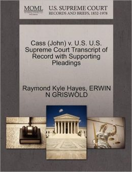 Cass (John) V. U.S. U.S. Supreme Court Transcript Of Record With Supporting Pleadings