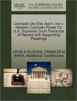 Colorado-Ute Elec Ass'N. Inc V. Western Colorado Power Co U.S. Supreme Court Transcript Of Record With Supporting Pleadings