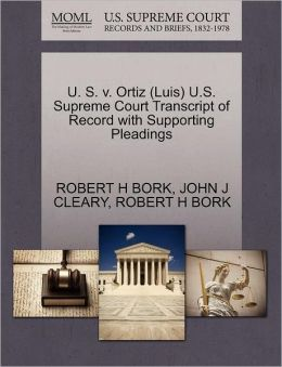 U. S. V. Ortiz (Luis) U.S. Supreme Court Transcript Of Record With Supporting Pleadings