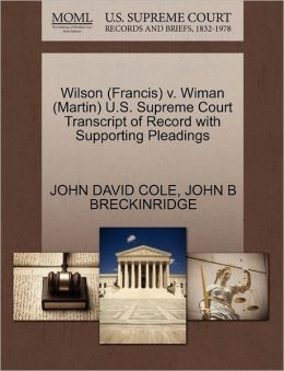 Wilson (Francis) V. Wiman (Martin) U.S. Supreme Court Transcript Of Record With Supporting Pleadings