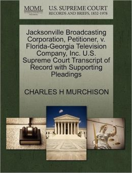 Jacksonville Broadcasting Corporation, Petitioner, v. Florida-Georgia Television Company, Inc. U.S. Supreme Court Transcript of Record with Supporting Pleadings CHARLES H MURCHISON