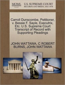 Carroll Dunscombe, Petitioner, V. Bessie F. Sayle, Executrix, Etc. U.S. Supreme Court Transcript Of Record With Supporting Pleadings