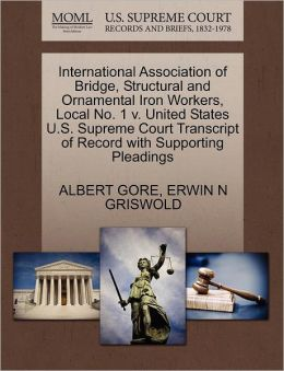 International Association Of Bridge, Structural And Ornamental Iron Workers, Local No. 1 V. United States U.S. Supreme Court Transcript Of Record With Supporting Pleadings
