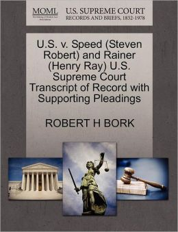 U.S. V. Speed (Steven Robert) And Rainer (Henry Ray) U.S. Supreme Court Transcript Of Record With Supporting Pleadings