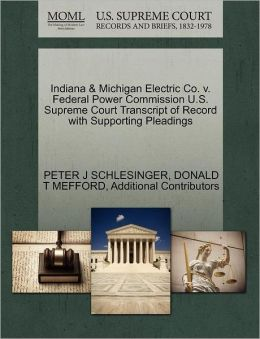 Indiana & Michigan Electric Co. V. Federal Power Commission U.S. Supreme Court Transcript Of Record With Supporting Pleadings