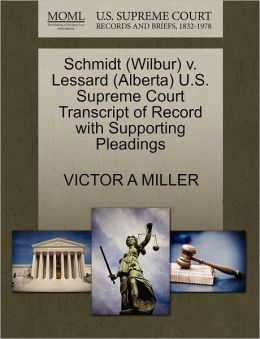 Schmidt (Wilbur) V. Lessard (Alberta) U.S. Supreme Court Transcript Of Record With Supporting Pleadings