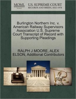 Burlington Northern Inc. V. American Railway Supervisors Association U.S. Supreme Court Transcript Of Record With Supporting Pleadings