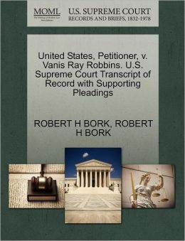 United States, Petitioner, V. Vanis Ray Robbins. U.S. Supreme Court Transcript Of Record With Supporting Pleadings