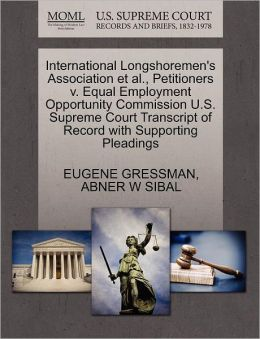 International Longshoremen's Association Et Al., Petitioners V. Equal Employment Opportunity Commission U.S. Supreme Court Transcript Of Record With Supporting Pleadings