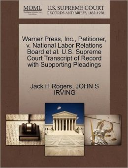 Warner Press, Inc., Petitioner, V. National Labor Relations Board Et Al. U.S. Supreme Court Transcript Of Record With Supporting Pleadings